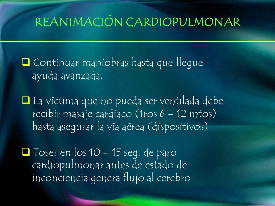 Continuar maniobras hasta que llegue ayuda avanzada. La víctima que no pueda ser ventilada debe recibir masaje cardiaco (1ros 6 – 12 mtos) hasta asegu