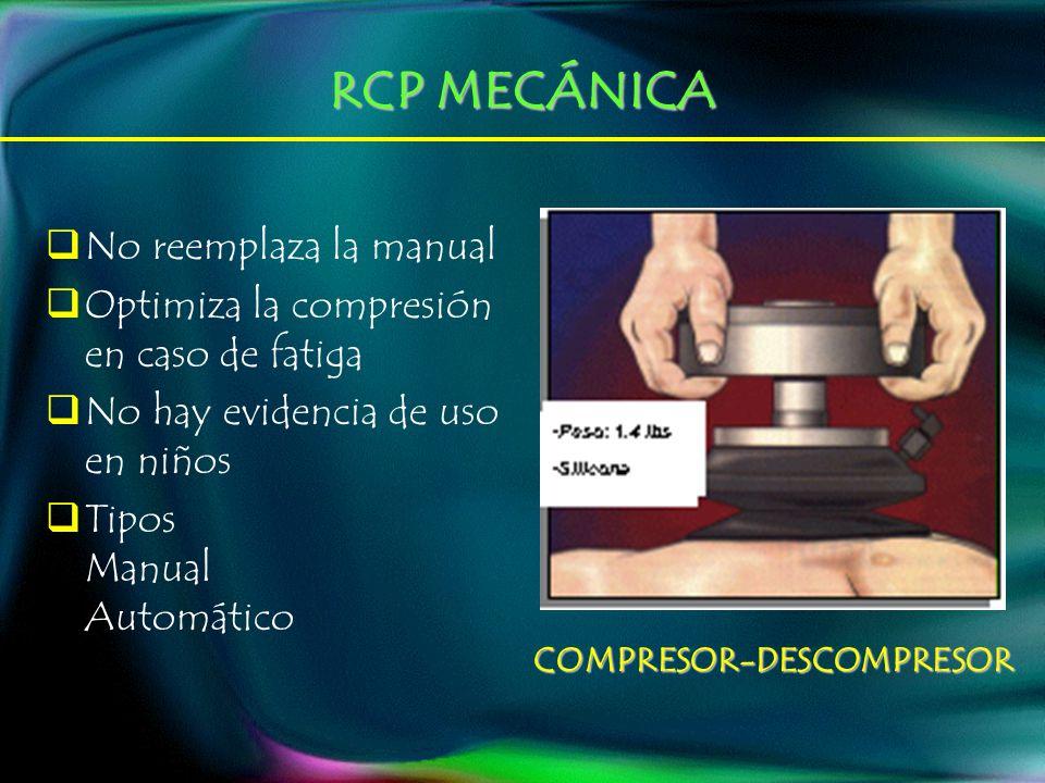 RCP MECÁNICA No reemplaza la manual Optimiza la compresión en caso de fatiga No hay evidencia de uso en niños Tipos Manual Automático COMPRESOR-DESCOMPRESOR