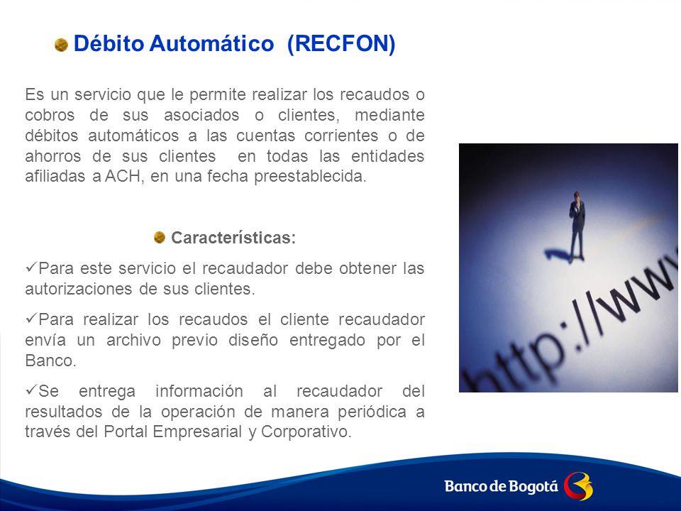 Débito Automático (RECFON) Es un servicio que le permite realizar los recaudos o cobros de sus asociados o clientes, mediante débitos automáticos a la