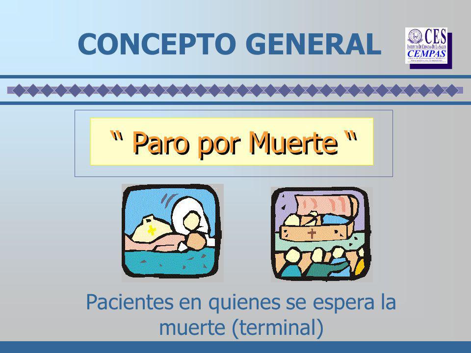 CONCEPTO GENERAL Pacientes en quienes se espera la muerte (terminal) Paro por Muerte