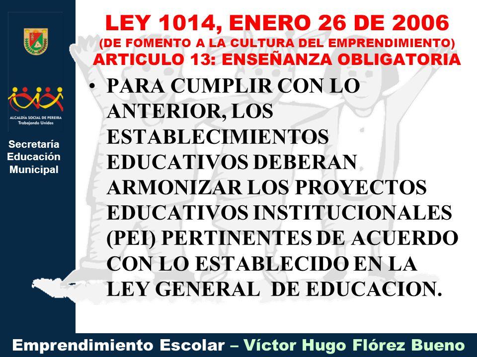 Secretaría Educación Municipal Emprendimiento Escolar – Víctor Hugo Flórez Bueno PARA CUMPLIR CON LO ANTERIOR, LOS ESTABLECIMIENTOS EDUCATIVOS DEBERAN