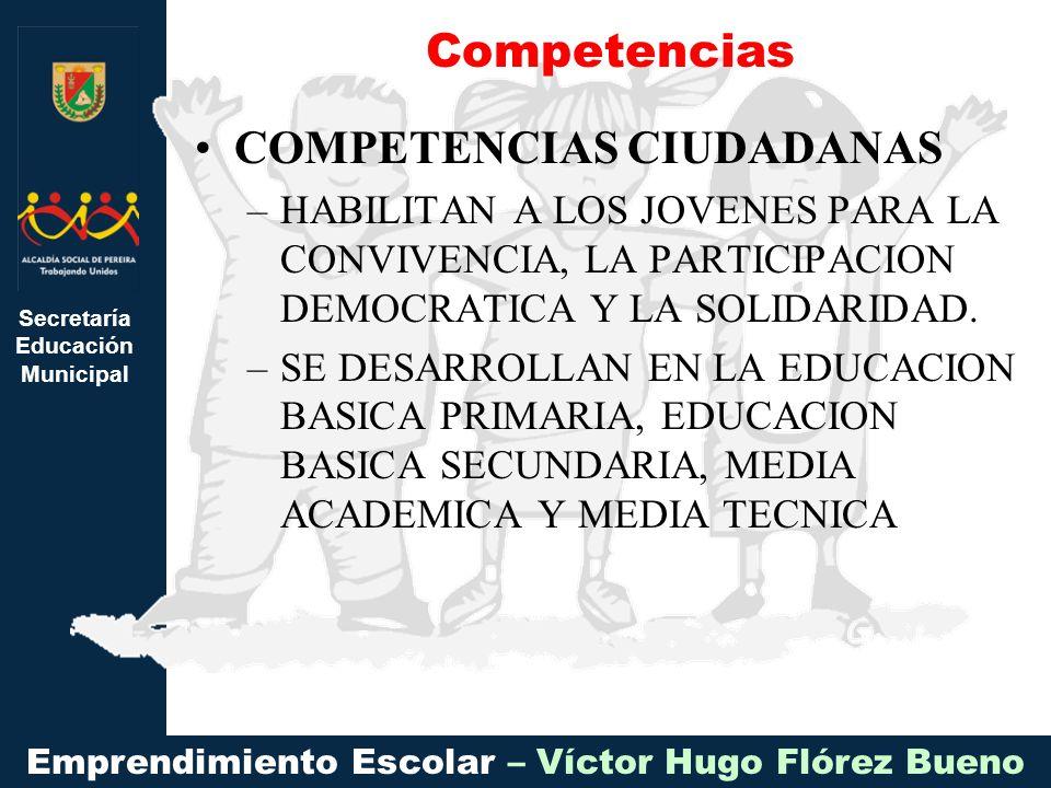Secretaría Educación Municipal Emprendimiento Escolar – Víctor Hugo Flórez Bueno COMPETENCIAS CIUDADANAS –HABILITAN A LOS JOVENES PARA LA CONVIVENCIA, LA PARTICIPACION DEMOCRATICA Y LA SOLIDARIDAD.