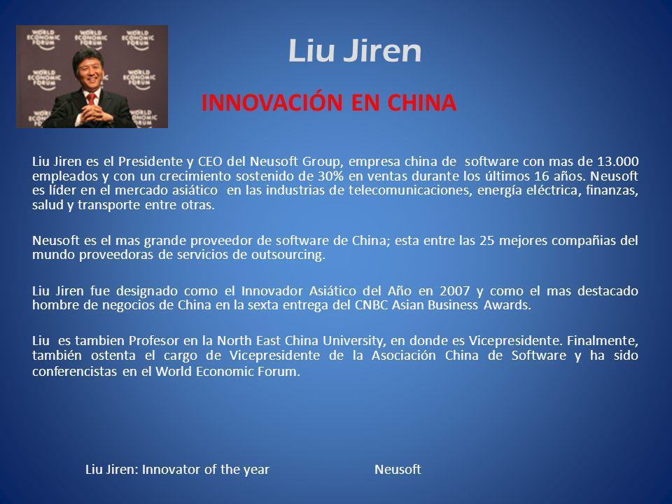 Liu Jiren Liu Jiren es el Presidente y CEO del Neusoft Group, empresa china de software con mas de 13.000 empleados y con un crecimiento sostenido de 30% en ventas durante los últimos 16 años.