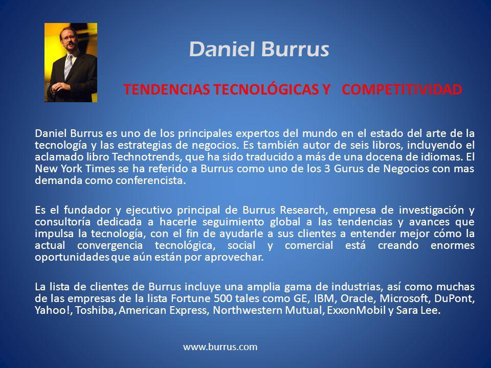 Daniel Burrus Daniel Burrus es uno de los principales expertos del mundo en el estado del arte de la tecnología y las estrategias de negocios.