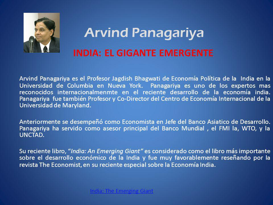 Arvind Panagariya Arvind Panagariya es el Profesor Jagdish Bhagwati de Economía Política de la India en la Universidad de Columbia en Nueva York.