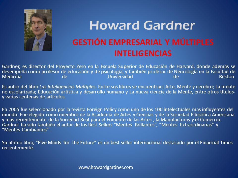 Howard Gardner Gardner, es director del Proyecto Zero en la Escuela Superior de Educación de Harvard, donde además se desempeña como profesor de educación y de psicología, y también profesor de Neurología en la Facultad de Medicina de Universidad de Boston.