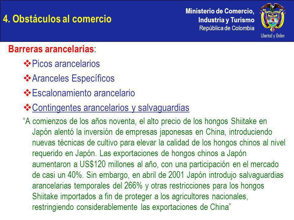 Ministerio de Comercio, Industria y Turismo República de Colombia 4. Obstáculos al comercio Barreras arancelarias : Picos arancelarios Aranceles Espec