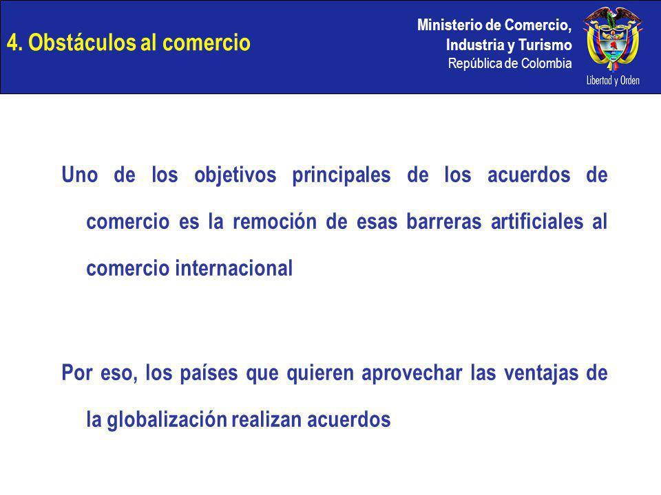 Ministerio de Comercio, Industria y Turismo República de Colombia 4. Obstáculos al comercio Uno de los objetivos principales de los acuerdos de comerc