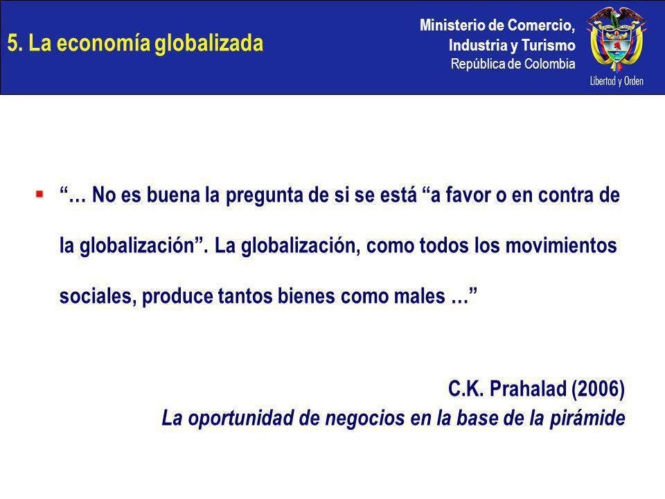 Ministerio de Comercio, Industria y Turismo República de Colombia 5. La economía globalizada … No es buena la pregunta de si se está a favor o en cont