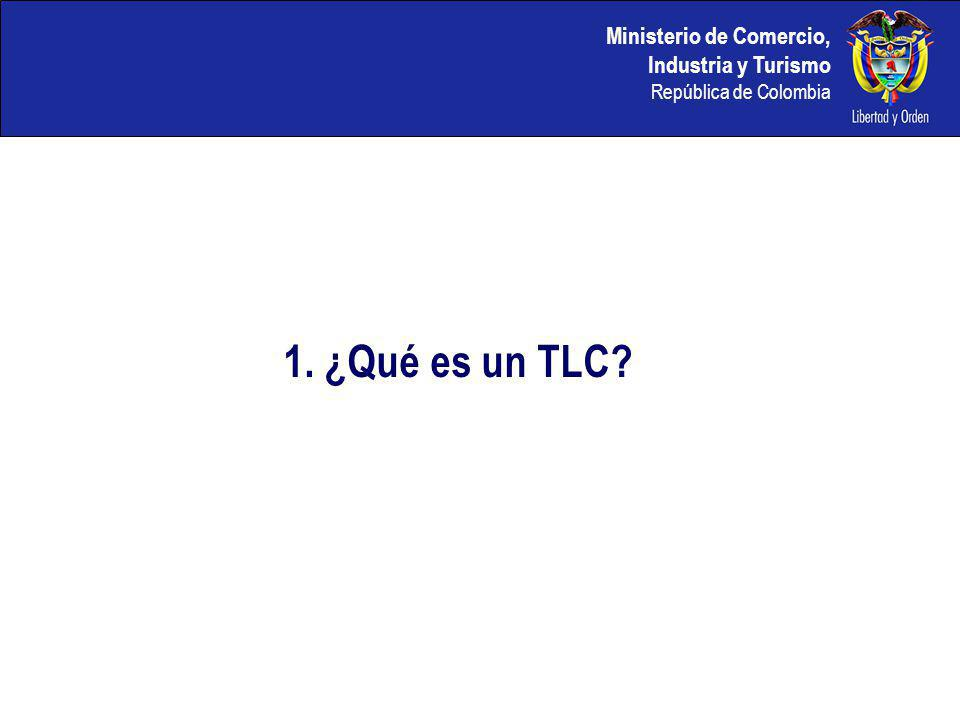Ministerio de Comercio, Industria y Turismo República de Colombia 1. ¿Qué es un TLC?