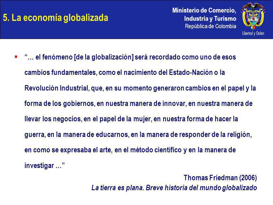 Ministerio de Comercio, Industria y Turismo República de Colombia 5. La economía globalizada … el fenómeno [de la globalización] será recordado como u