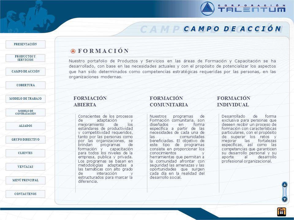 C A M P O D E A C C I Ó N F O R M A C I Ó N C A M P O D E A C C I Ó N Conscientes de los procesos de adaptación y mejoramiento de los estándares de productividad y competitividad requeridos, tanto por las personas como por las organizaciones, se brindan programas de formación y capacitación para todos los niveles de la empresa, publica y privada.