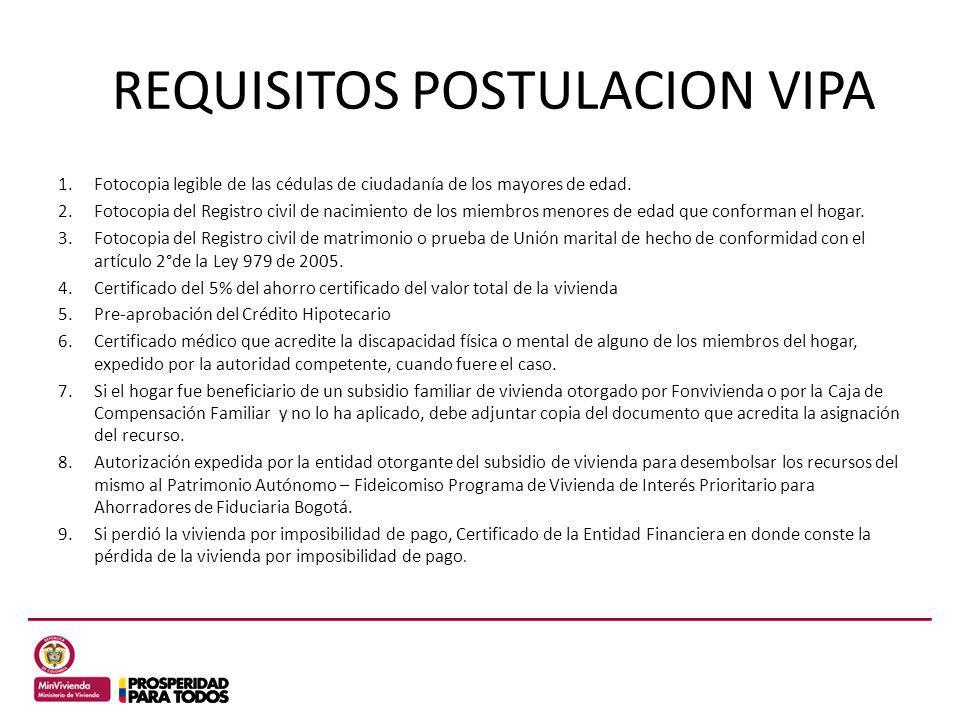 REQUISITOS POSTULACION VIPA 1.Fotocopia legible de las cédulas de ciudadanía de los mayores de edad. 2.Fotocopia del Registro civil de nacimiento de l