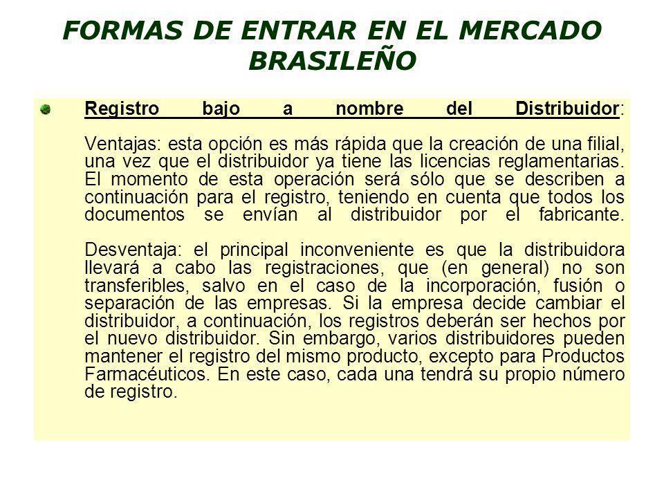 FORMAS DE ENTRAR EN EL MERCADO BRASILEÑO Registro bajo a nombre del Distribuidor: Ventajas: esta opción es más rápida que la creación de una filial, u