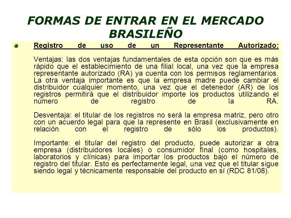 FORMAS DE ENTRAR EN EL MERCADO BRASILEÑO Registro de uso de un Representante Autorizado: Ventajas: las dos ventajas fundamentales de esta opción son q