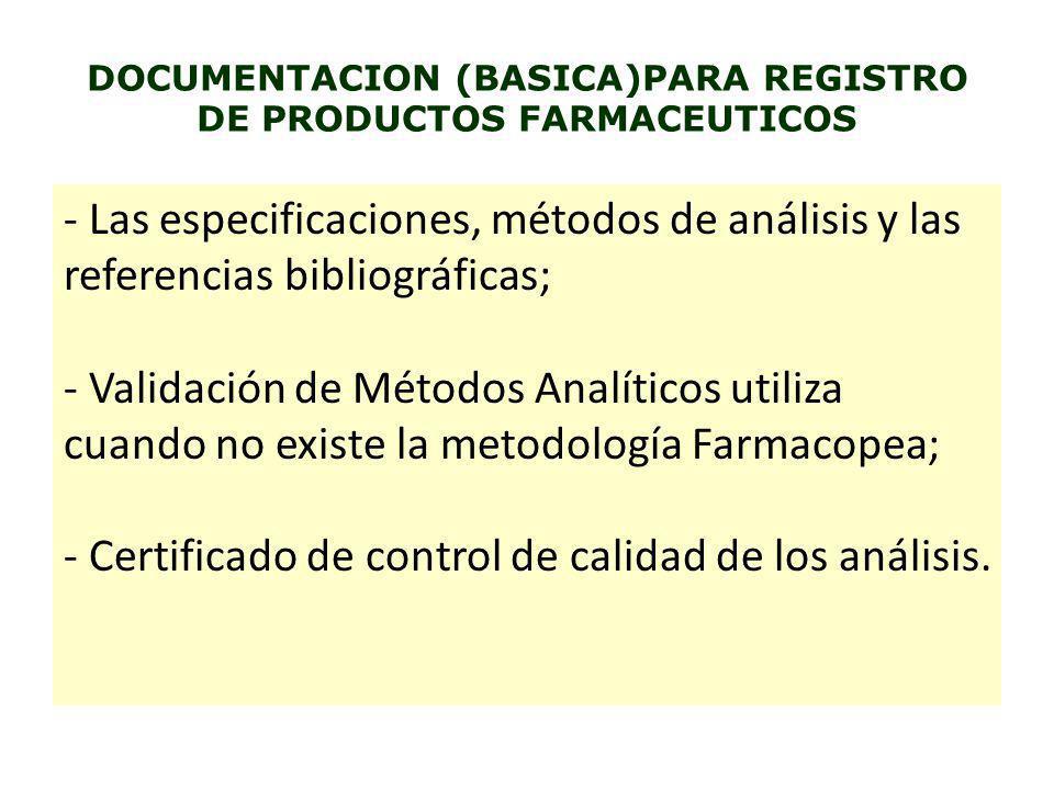 DOCUMENTACION (BASICA)PARA REGISTRO DE PRODUCTOS FARMACEUTICOS - Las especificaciones, métodos de análisis y las referencias bibliográficas; - Validac