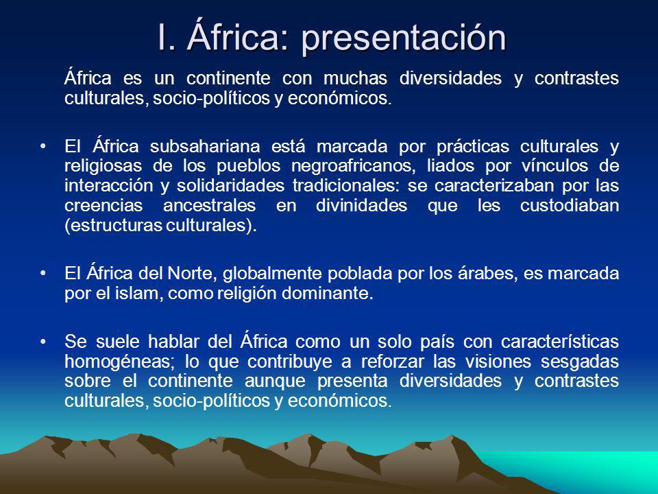 I. África: presentación África es un continente con muchas diversidades y contrastes culturales, socio-políticos y económicos. El África subsahariana