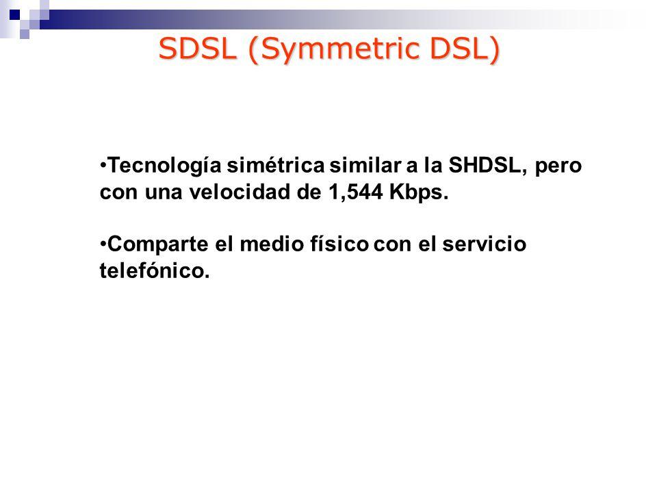 Tecnología simétrica similar a la SHDSL, pero con una velocidad de 1,544 Kbps. Comparte el medio físico con el servicio telefónico. SDSL (Symmetric DS