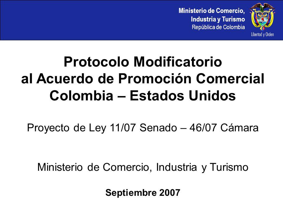 Ministerio de Comercio, Industria y Turismo República de Colombia Protocolo Modificatorio al Acuerdo de Promoción Comercial Colombia – Estados Unidos
