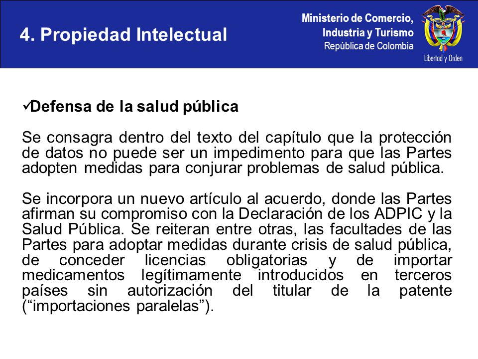 Ministerio de Comercio, Industria y Turismo República de Colombia 4. Propiedad Intelectual Defensa de la salud pública Se consagra dentro del texto de