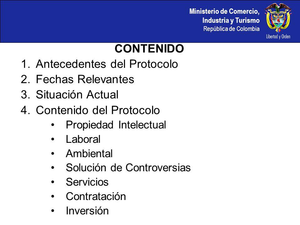 Ministerio de Comercio, Industria y Turismo República de Colombia CONTENIDO 1.Antecedentes del Protocolo 2.Fechas Relevantes 3.Situación Actual 4.Cont