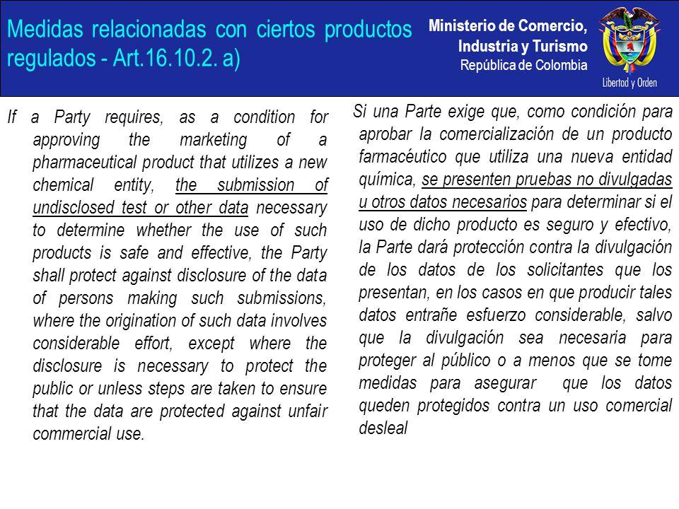 Ministerio de Comercio, Industria y Turismo República de Colombia Medidas relacionadas con ciertos productos regulados - Art.16.10.2. a) If a Party re