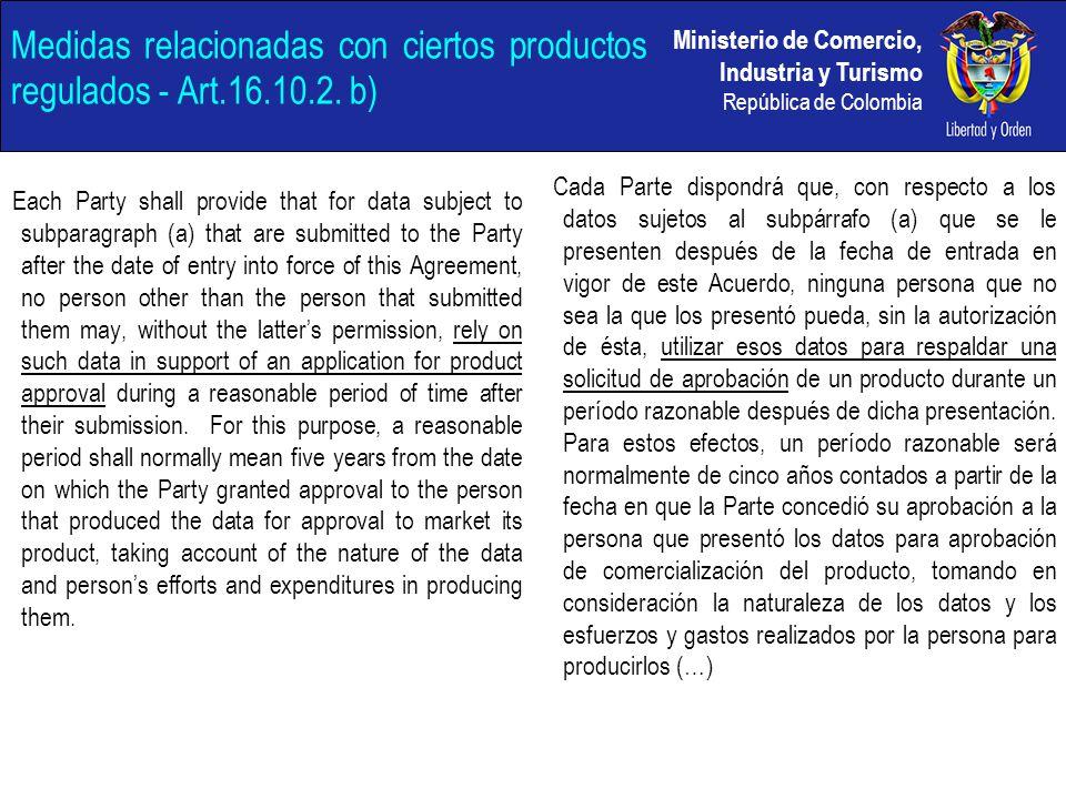 Ministerio de Comercio, Industria y Turismo República de Colombia Medidas relacionadas con ciertos productos regulados - Art.16.10.2. b) Each Party sh