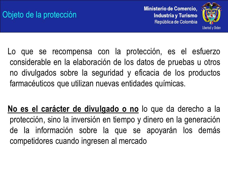 Ministerio de Comercio, Industria y Turismo República de Colombia Objeto de la protección Lo que se recompensa con la protección, es el esfuerzo consi