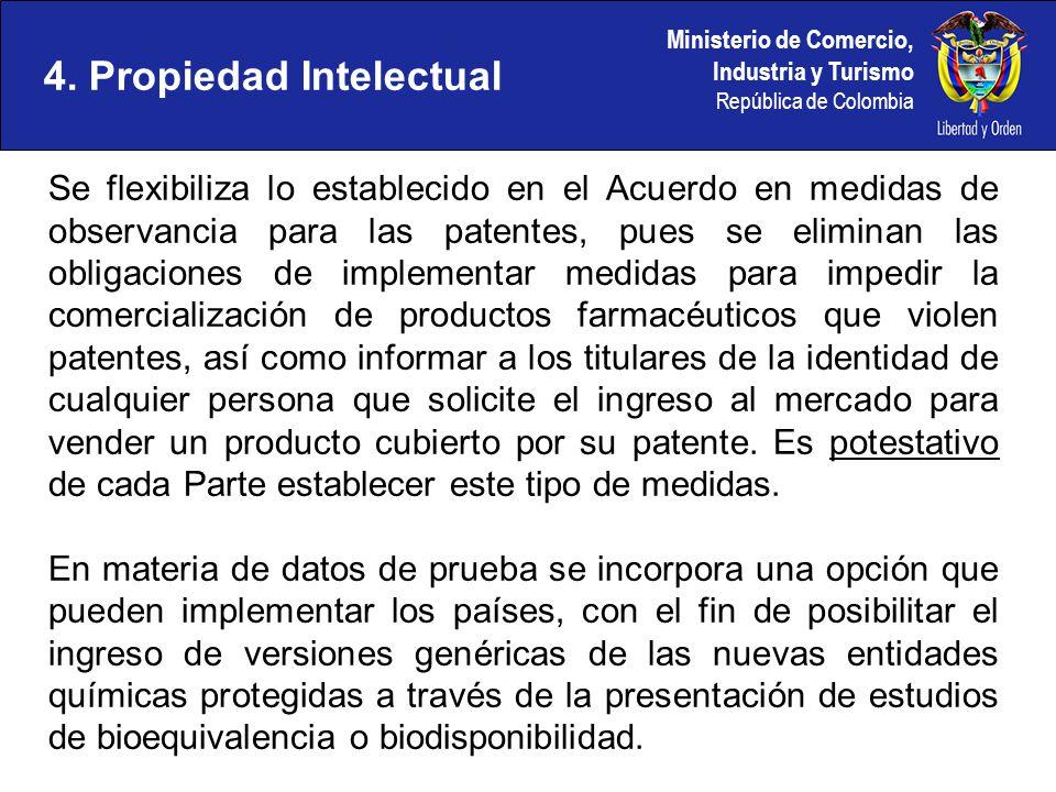 Ministerio de Comercio, Industria y Turismo República de Colombia 4. Propiedad Intelectual Se flexibiliza lo establecido en el Acuerdo en medidas de o