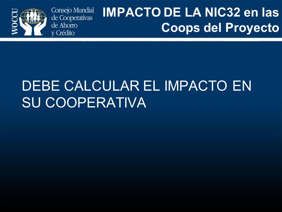 DEBE CALCULAR EL IMPACTO EN SU COOPERATIVA IMPACTO DE LA NIC32 en las Coops del Proyecto