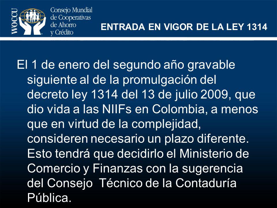 ENTRADA EN VIGOR DE LA LEY 1314 El 1 de enero del segundo año gravable siguiente al de la promulgación del decreto ley 1314 del 13 de julio 2009, que