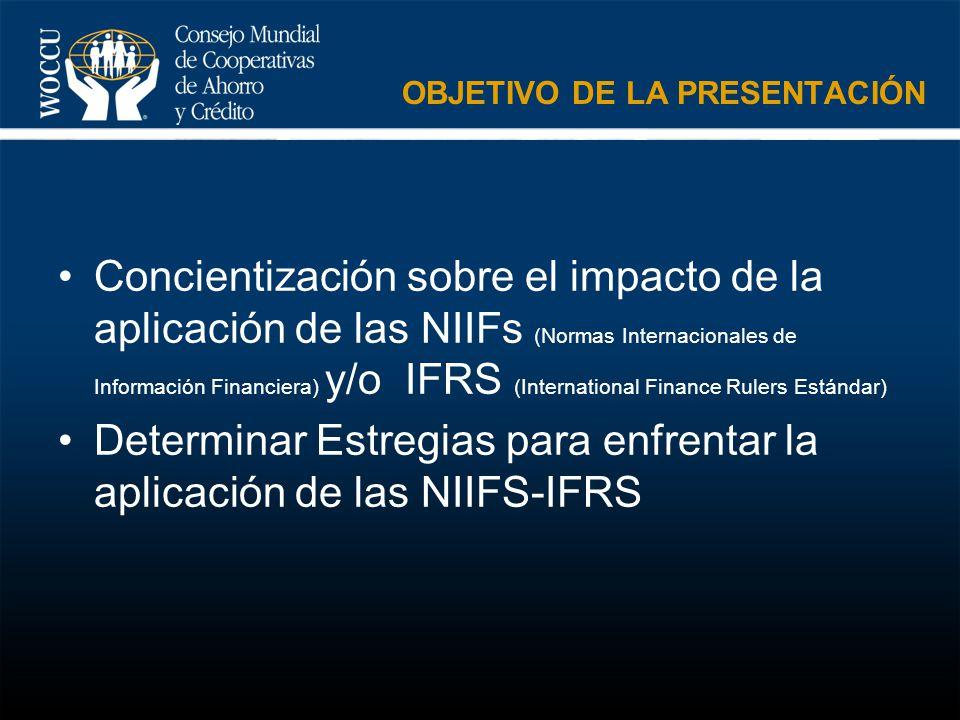 OBJETIVO DE LA PRESENTACIÓN Concientización sobre el impacto de la aplicación de las NIIFs (Normas Internacionales de Información Financiera) y/o IFRS
