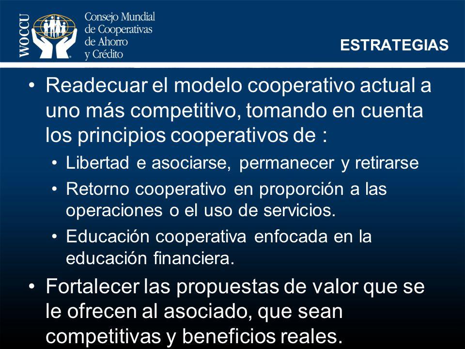 ESTRATEGIAS Readecuar el modelo cooperativo actual a uno más competitivo, tomando en cuenta los principios cooperativos de : Libertad e asociarse, per