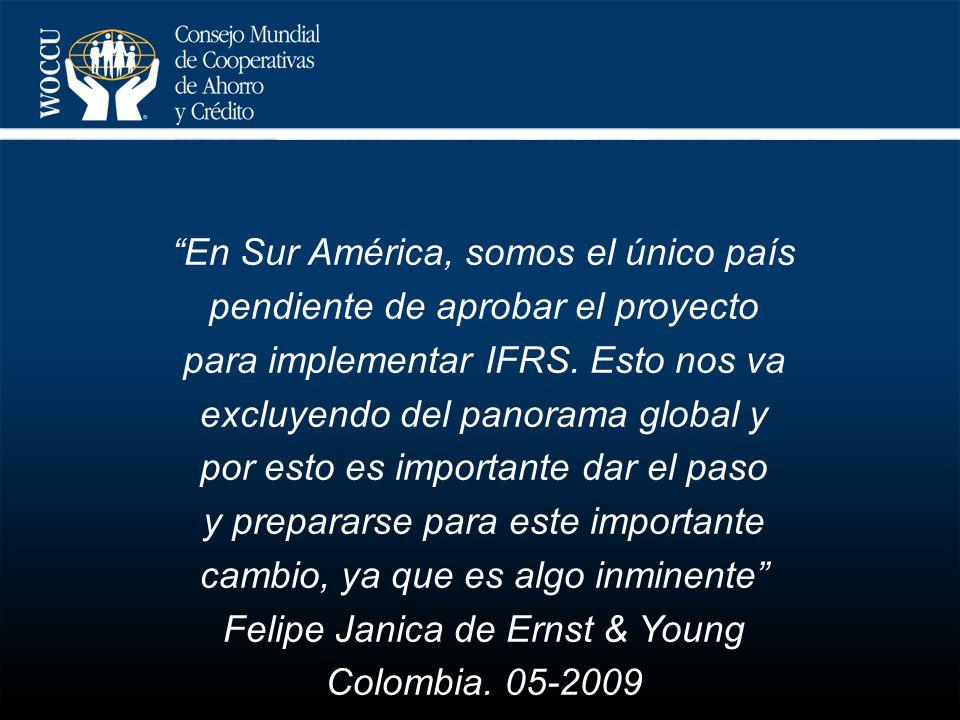 En Sur América, somos el único país pendiente de aprobar el proyecto para implementar IFRS. Esto nos va excluyendo del panorama global y por esto es i