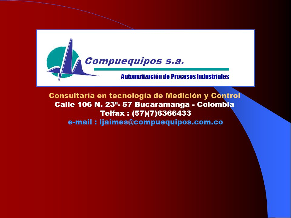 Consultaría en tecnología de Medición y Control Calle 106 N. 23ª- 57 Bucaramanga - Colombia Telfax : (57)(7)6366433 e-mail : ljaimes@compuequipos.com.