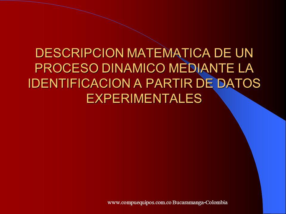 DESCRIPCION MATEMATICA DE UN PROCESO DINAMICO MEDIANTE LA IDENTIFICACION A PARTIR DE DATOS EXPERIMENTALES DESCRIPCION MATEMATICA DE UN PROCESO DINAMIC