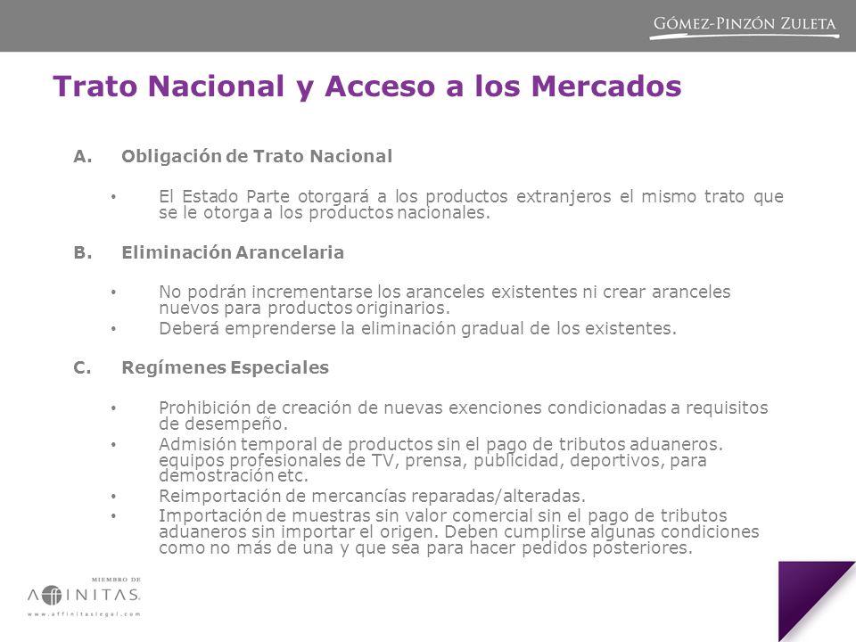Trato Nacional y Acceso a los Mercados A.Obligación de Trato Nacional El Estado Parte otorgará a los productos extranjeros el mismo trato que se le otorga a los productos nacionales.