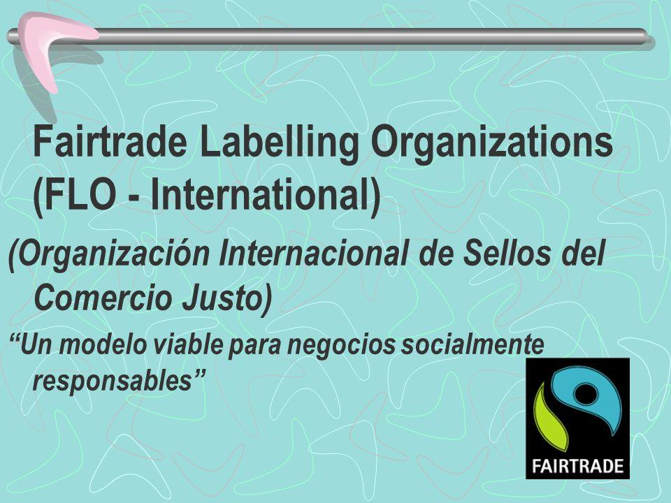 Fairtrade Labelling Organizations (FLO - International) (Organización Internacional de Sellos del Comercio Justo) Un modelo viable para negocios socia