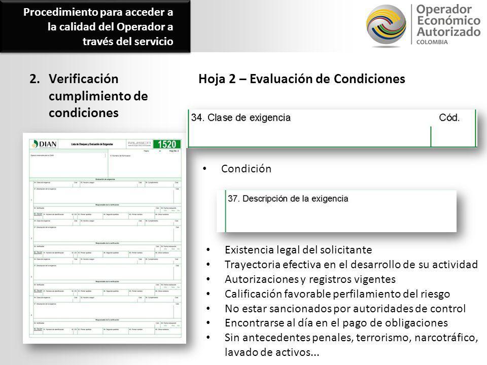 2. Verificación cumplimiento de condiciones Hoja 2 – Evaluación de Condiciones Condición Existencia legal del solicitante Trayectoria efectiva en el d