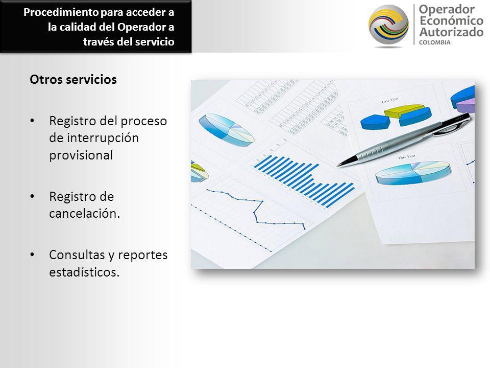 Otros servicios Registro del proceso de interrupción provisional Registro de cancelación. Consultas y reportes estadísticos. Procedimiento para accede