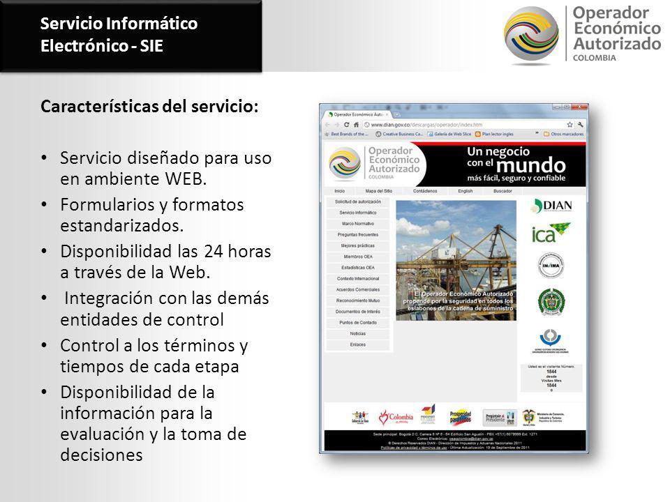 Servicio Informático Electrónico - SIE Características del servicio: Servicio diseñado para uso en ambiente WEB. Formularios y formatos estandarizados