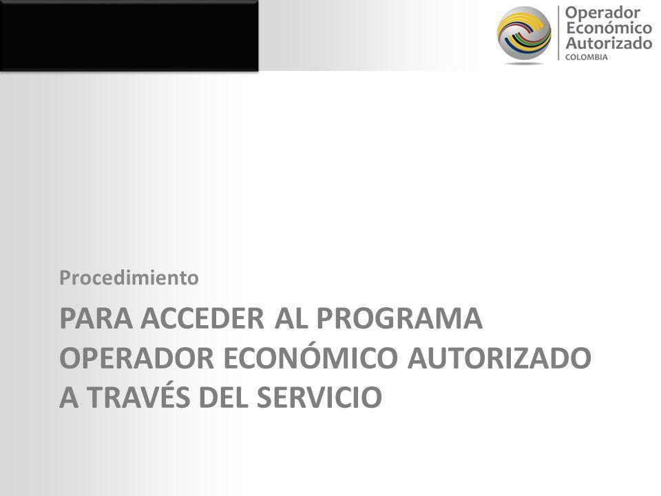 PARA ACCEDER AL PROGRAMA OPERADOR ECONÓMICO AUTORIZADO A TRAVÉS DEL SERVICIO Procedimiento