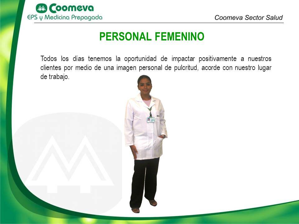 PERSONAL FEMENINO Todos los días tenemos la oportunidad de impactar positivamente a nuestros clientes por medio de una imagen personal de pulcritud, a