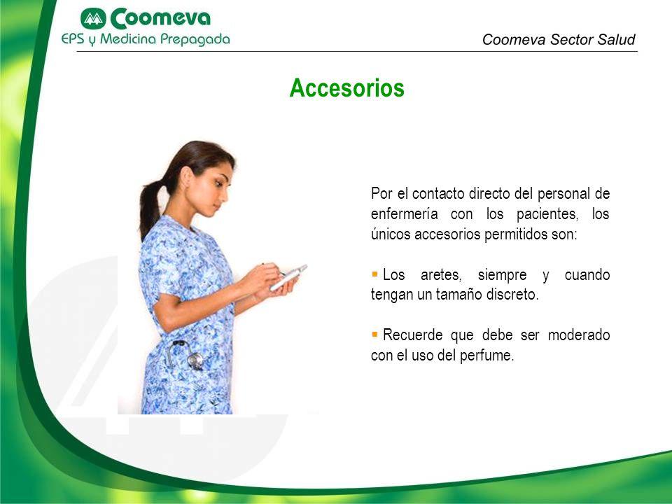 Por el contacto directo del personal de enfermería con los pacientes, los únicos accesorios permitidos son: Los aretes, siempre y cuando tengan un tam