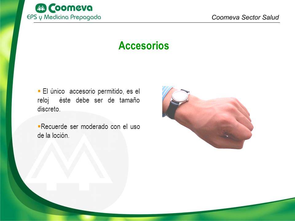 El único accesorio permitido, es el reloj éste debe ser de tamaño discreto. Recuerde ser moderado con el uso de la loción. Accesorios