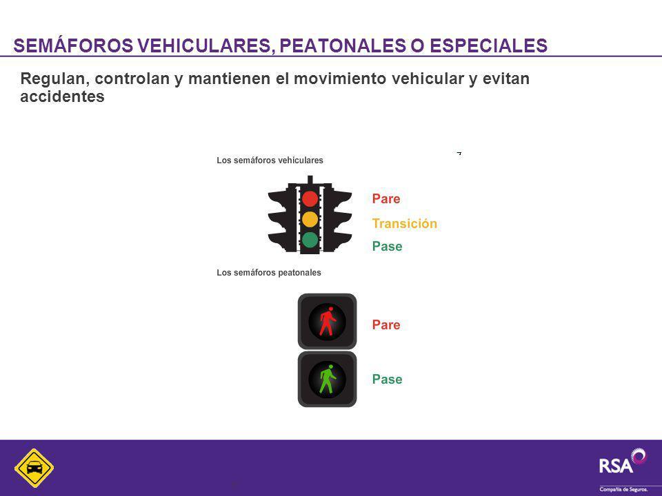 7 SEMÁFOROS VEHICULARES, PEATONALES O ESPECIALES Regulan, controlan y mantienen el movimiento vehicular y evitan accidentes