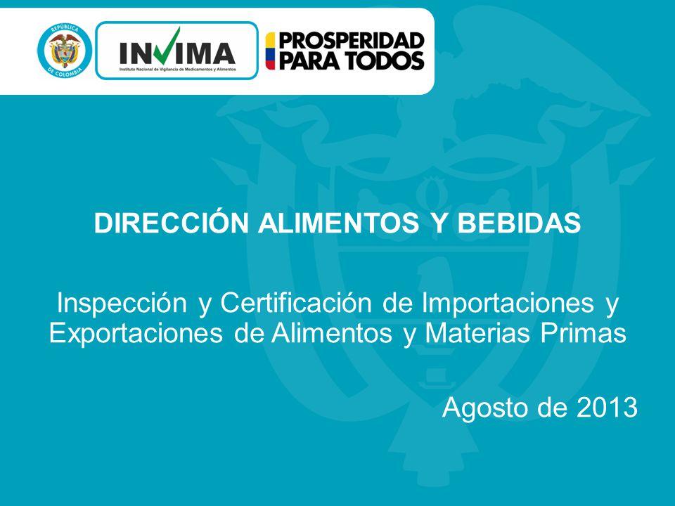 DIRECCIÓN ALIMENTOS Y BEBIDAS Inspección y Certificación de Importaciones y Exportaciones de Alimentos y Materias Primas Agosto de 2013