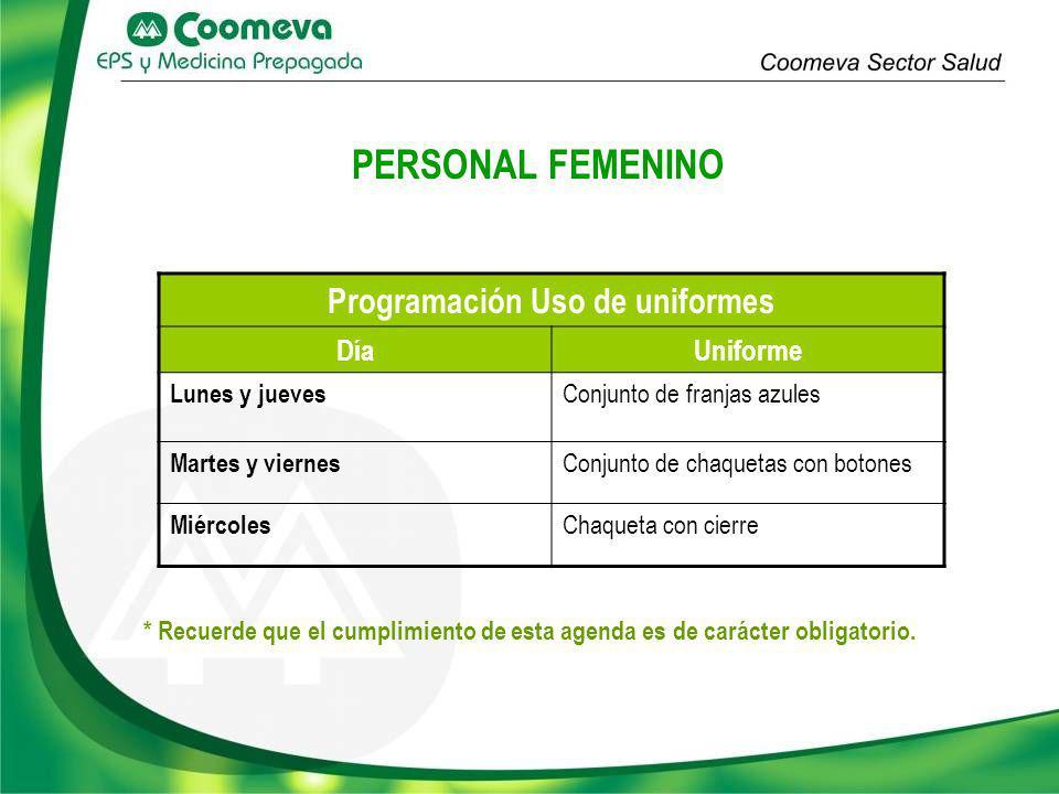 PERSONAL FEMENINO * Recuerde que el cumplimiento de esta agenda es de carácter obligatorio. Programación Uso de uniformes DíaUniforme Lunes y jueves C