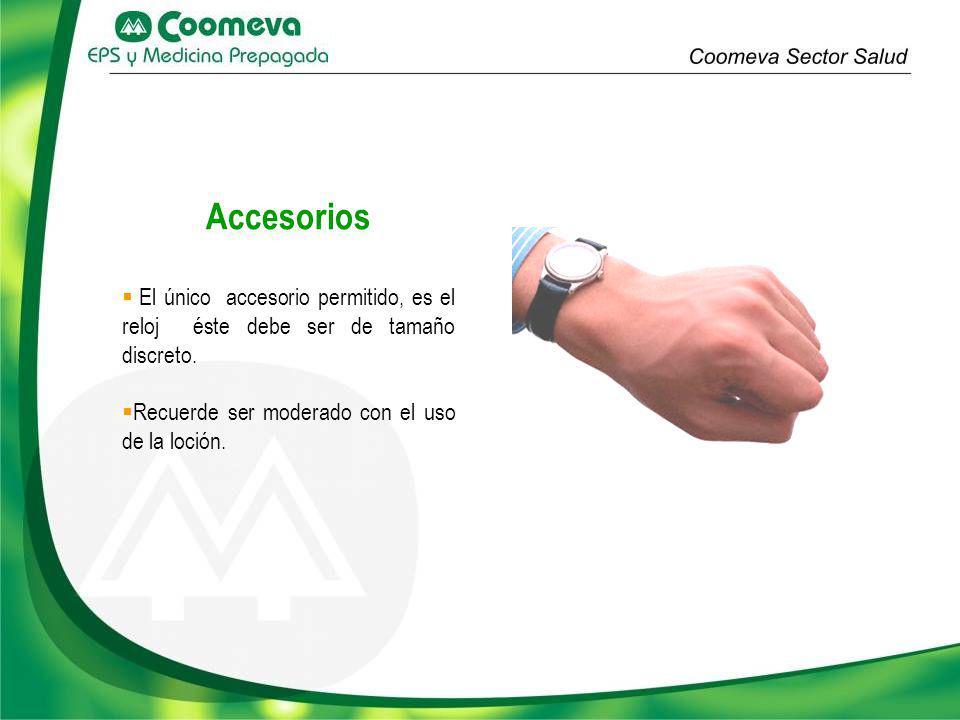 Accesorios El único accesorio permitido, es el reloj éste debe ser de tamaño discreto. Recuerde ser moderado con el uso de la loción.