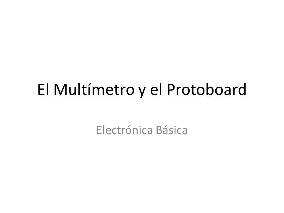 El Multímetro y el Protoboard Electrónica Básica